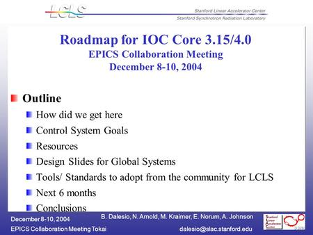 B. Dalesio, N. Arnold, M. Kraimer, E. Norum, A. Johnson EPICS Collaboration Meeting December 8-10, 2004 Roadmap for IOC.