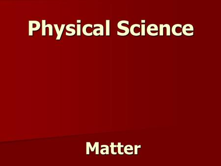 Physical Science Matter Matter. Describing Matter: Matter - is anything that has mass and occupies space Properties of Matter - How is it described: Hot,