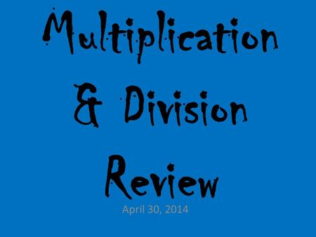 Multiplication & Division Review April 30, 2014. What is the quotient of 604 ÷ 2 ? A.32 B. 302 C. 303 D. 312.