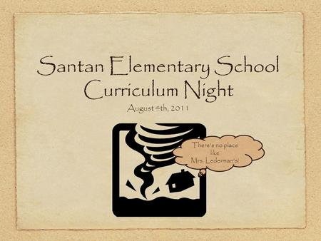 Santan Elementary School Curriculum Night August 4th, 2011 There's no place like Mrs. Lederman's!