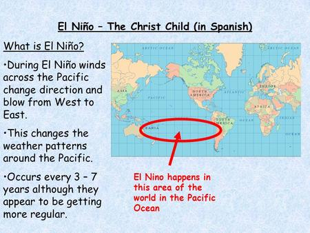 El Niño – The Christ Child (in Spanish) What is El Niño? During El Niño winds across the Pacific change direction and blow from West to East. This changes.