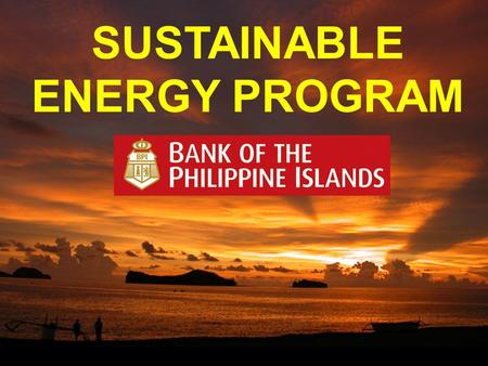 SUSTAINABLE ENERGY PROGRAM. OUR BLEAK SITUATION… RISING OIL PRICES HIGHER ENERGY COSTS ON A GLOBAL SCALE, DISTURBING WEATHER CONDITIONS, MORE CALAMITIES,