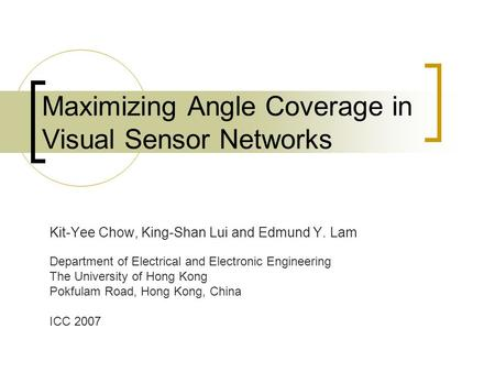 Maximizing Angle Coverage in Visual Sensor Networks Kit-Yee Chow, King-Shan Lui and Edmund Y. Lam Department of Electrical and Electronic Engineering The.