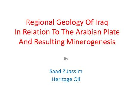 Regional Geology Of Iraq In Relation To The Arabian Plate And Resulting Minerogenesis By Saad Z Jassim Heritage Oil.