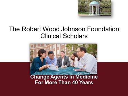 The Robert Wood Johnson Foundation Clinical Scholars Change Agents In Medicine For More Than 40 Years Photo: Harold Shapiro.