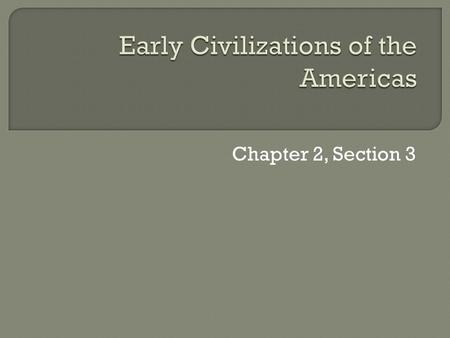 Chapter 2, Section 3.  Mayan cities flourished for over 1,500 years.  Civilizations: an advanced culture which usually includes cities, well organized.
