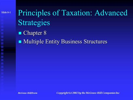 McGraw-Hill/Irwin Copyright (c) 2002 by the McGraw-Hill Companies Inc Principles of Taxation: Advanced Strategies Chapter 8 Chapter 8 Multiple Entity.