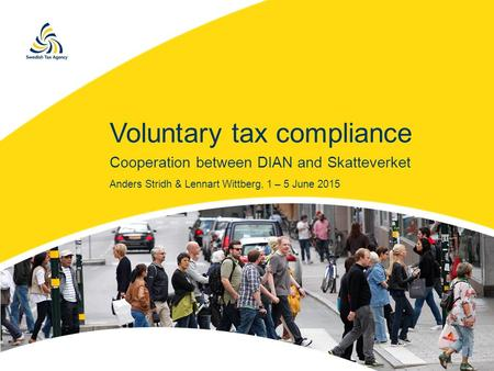 Voluntary tax compliance Cooperation between DIAN and Skatteverket Anders Stridh & Lennart Wittberg, 1 – 5 June 2015.