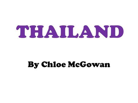 THAILAND By Chloe McGowan. CONTENTS Itinerary= Slides 3-12. Common Sayings= Slide 13. Currency= Slide 14. Flag= Slide 15. Religion= Slide 16. Government=