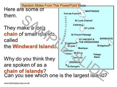 Www.ks1resources.co.uk Here are some of them. They make a long chain of small islands called the Windward Islands. Why do you think they are spoken of.