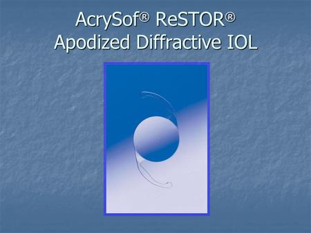 AcrySof ® ReSTOR ® Apodized Diffractive IOL. What is the AcrySof ® ReSTOR ® IOL? The AcrySof ® ReSTOR ® IOL incorporates an apodized diffractive optic.