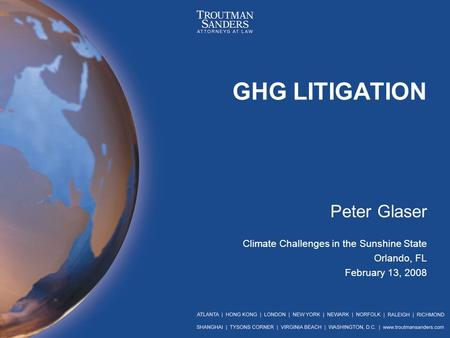GHG LITIGATION Peter Glaser Climate Challenges in the Sunshine State Orlando, FL February 13, 2008.