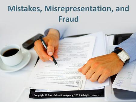Mistakes, Misrepresentation, and Fraud Copyright © Texas Education Agency, 2013. All rights reserved.