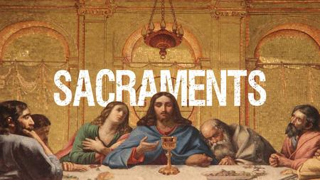 Sacrament = a holy rite or ceremony Sacraments Baptism Matthew 28:19 & Galatians 3:27 Lord's Supper 1 Corinthians 11:23-26.