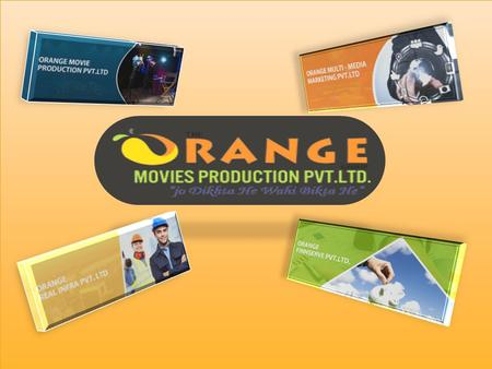 MULTI Coming soon in 2015………….. [4] ORANGE FIINSERVE PVT LTD MAIN OBJECT: Stock Market, Forex, Gold, Silver, Trading………