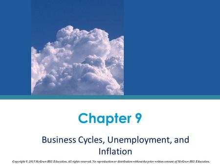 Business Cycles, Unemployment, and Inflation Chapter 9 Copyright © 2015 McGraw-Hill Education. All rights reserved. No reproduction or distribution without.