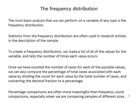1 The frequency distribution The most basic analysis that we can perform on a variable of any type is the frequency distribution. Statistics from the frequency.