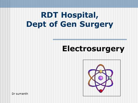 RDT Hospital, Dept of Gen Surgery Electrosurgery Dr sumanth.