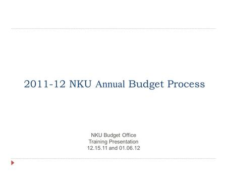 2011-12 NKU Annual Budget Process NKU Budget Office Training Presentation 12.15.11 and 01.06.12.