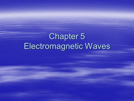 Chapter 5 Electromagnetic Waves. 1. Introduction: Maxwell's equations  Electricity and magnetism were originally thought to be unrelated  in 1865, James.