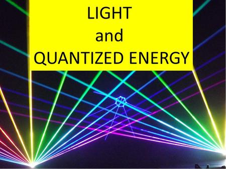 LIGHT and QUANTIZED ENERGY. Much of our understanding of the electronic structure of atoms has come from studying how substances absorb or emit light.