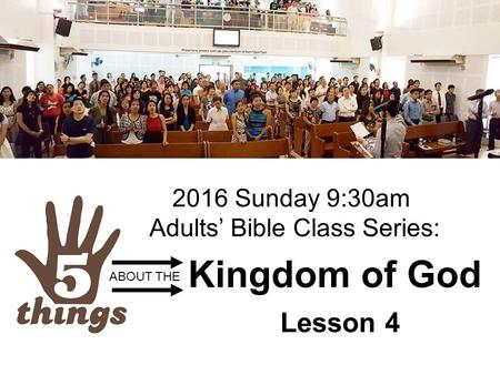 Kingdom of God Lesson 4 ABOUT THE 2016 Sunday 9:30am Adults' Bible Class Series:
