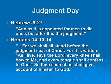 "Judgment Day Hebrews 9:27 Hebrews 9:27 ""And as it is appointed for men to die once, but after this the judgment."" ""And as it is appointed for men to die."