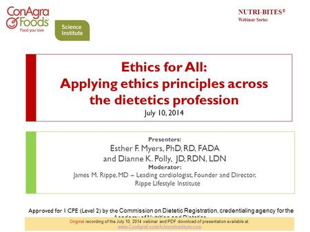 Ethics for All: Applying ethics principles across the dietetics profession July 10, 2014 Presenters: Esther F. Myers, PhD, RD, FADA and Dianne K. Polly,