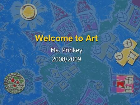 Welcome to Art Ms. Prinkey 2008/2009. Materials Needed Daily n 3 prong notebook with pockets. n A pencil and an eraser. n 10 sheets of notebook paper.