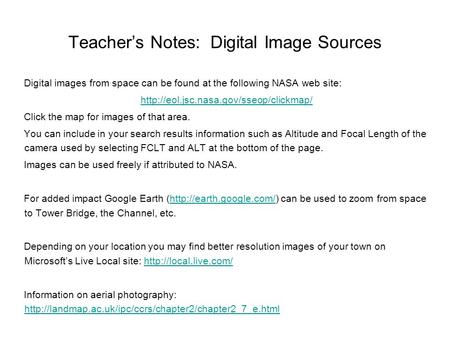 Teacher's Notes: Digital Image Sources Digital images from space can be found at the following NASA web site:  Click.