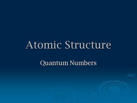 Atomic Structure Quantum Numbers.  specify the properties of orbitals and of electrons in orbitals  the first three numbers describe: main energy level.