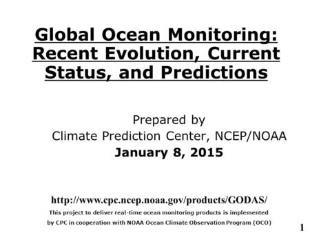 1 Global Ocean Monitoring: Recent Evolution, Current Status, and Predictions Prepared by Climate Prediction Center, NCEP/NOAA January 8, 2015
