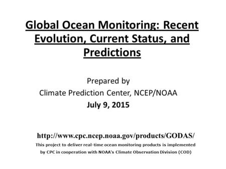 Global Ocean Monitoring: Recent Evolution, Current Status, and Predictions Prepared by Climate Prediction Center, NCEP/NOAA July 9, 2015