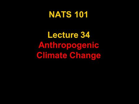 NATS 101 Lecture 34 Anthropogenic Climate Change.