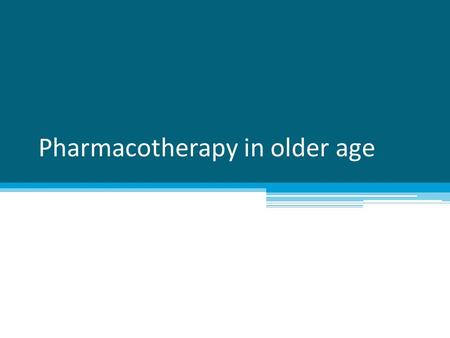 Pharmacotherapy in older age. Changes in pharmacokinetics and pharmacodynamics Polymorbidity, risk of DRUG-DISEASE interactions Polypharmacy, risk of.