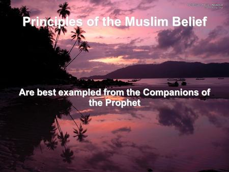Principles of the Muslim Belief Are best exampled from the Companions of the Prophet.