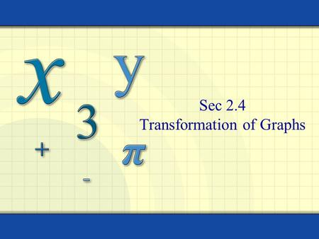 Sec 2.4 Transformation of Graphs. Copyright © by Houghton Mifflin Company, Inc. All rights reserved. 2 The graphs of many functions are transformations.