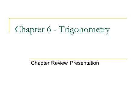 Chapter 6 - Trigonometry Chapter Review Presentation.