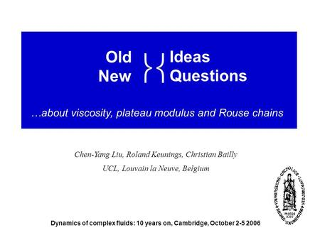 Chen-Yang Liu, Roland Keunings, Christian Bailly UCL, Louvain la Neuve, Belgium Dynamics of complex fluids: 10 years on, Cambridge, October 2-5 2006 Old.