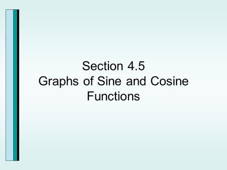 Section 4.5 Graphs of Sine and Cosine Functions. The Graph of y=sin x.