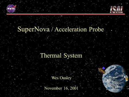 SuperNova / Acceleration Probe Thermal System Wes Ousley November 16, 2001.