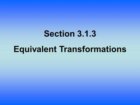 Section 3.1.3 Equivalent Transformations. Lesson Objective: Students will: Understand that a vertical stretch of y = x² is equivalent to a horizontal.