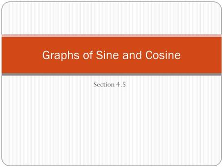 Section 4.5 Graphs of Sine and Cosine. Sine Curve Key Points:0 Value: 0 100 π 2π2π π 2π2π 1.