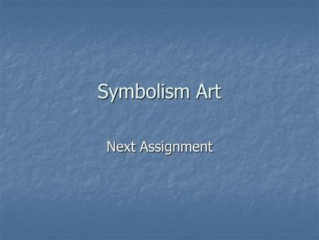 Symbolism Art Next Assignment. Symbolism Symbolist painters believed that art should reflect an emotion or idea rather than represent the natural world.