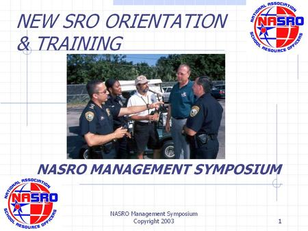 "NASRO Management Symposium Copyright 20041. 2 3 NEW SRO ORIENTATION & TRAINING ""THE HARDEST THING TO LEARN IN LIFE IS WHICH BRIDGE TO CROSS AND WHICH."