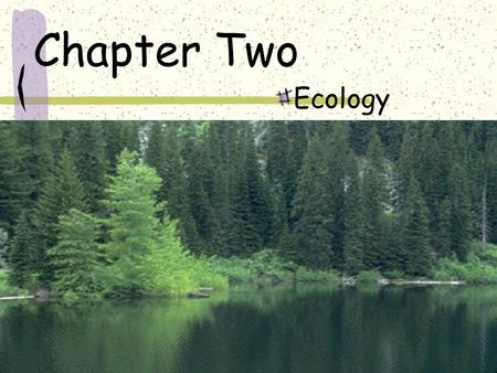 Chapter Two Ecology. Ecology study of interactions between organisms and environment.