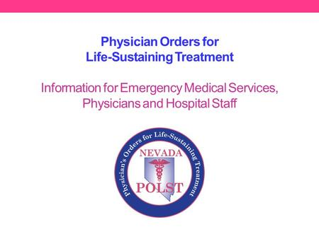 Physician Orders for Life-Sustaining Treatment Information for Emergency Medical Services, Physicians and Hospital Staff.