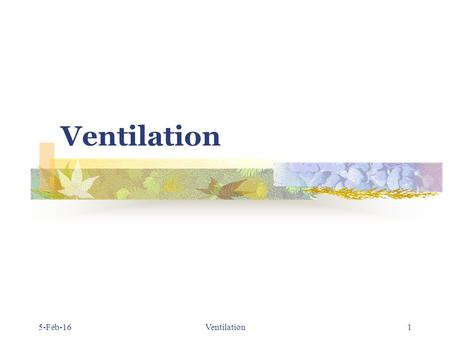 5-Feb-16Ventilation1. 5-Feb-16Ventilation 2 Pulmonary Ventilation Tidal volume 500 ml Anatomical dead space 150 ml Alveolar gas 3000 ml Pulmonary capillary.