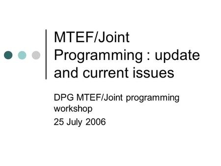 MTEF/Joint Programming : update and current issues DPG MTEF/Joint programming workshop 25 July 2006.