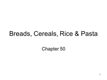 1 Breads, Cereals, Rice & Pasta Chapter 50. 2 Most significant food group Carbs for energy Proteins and vitamins Valuable source of fiber.